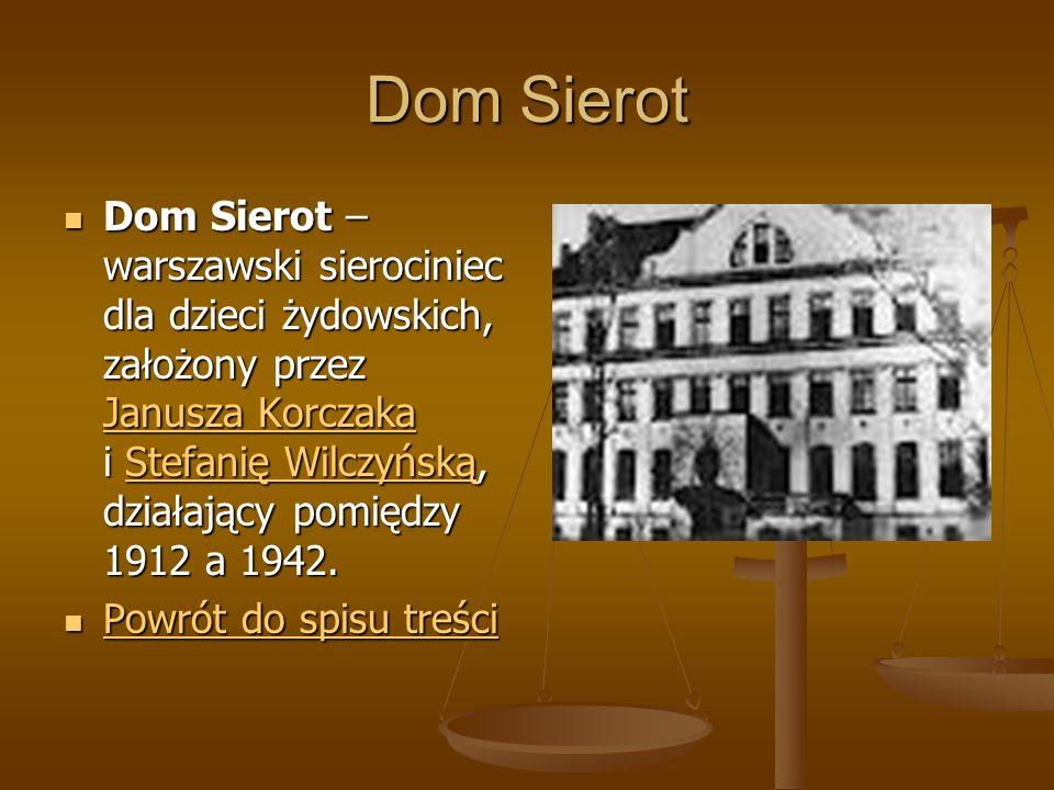 Dom Sierot Dom Sierot – warszawski sierociniec dla dzieci żydowskich, założony przez Janusza Korczaka i Stefanię Wilczyńską, działający pomiędzy 1912 a 1942.
