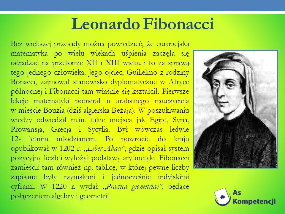 Leonardo Fibonacci Bez większej przesady można powiedzieć, że europejska matematyka po wielu wiekach uśpienia zaczęła się odradzać na przełomie XII i