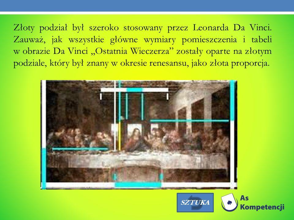 Złoty podział był szeroko stosowany przez Leonarda Da Vinci. Zauważ, jak wszystkie główne wymiary pomieszczenia i tabeli w obrazie Da Vinci Ostatnia W