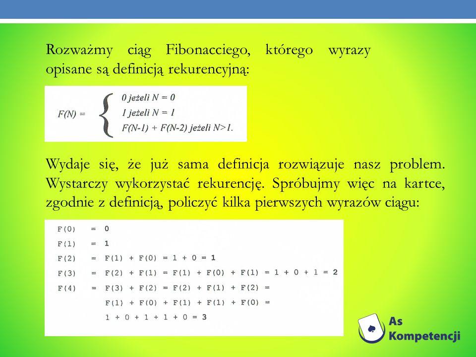 Rozważmy ciąg Fibonacciego, którego wyrazy opisane są definicją rekurencyjną: Wydaje się, że już sama definicja rozwiązuje nasz problem. Wystarczy wyk