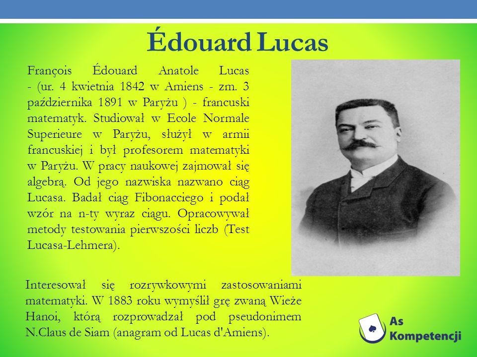 Édouard Lucas François Édouard Anatole Lucas - (ur. 4 kwietnia 1842 w Amiens - zm. 3 października 1891 w Paryżu ) - francuski matematyk. Studiował w E