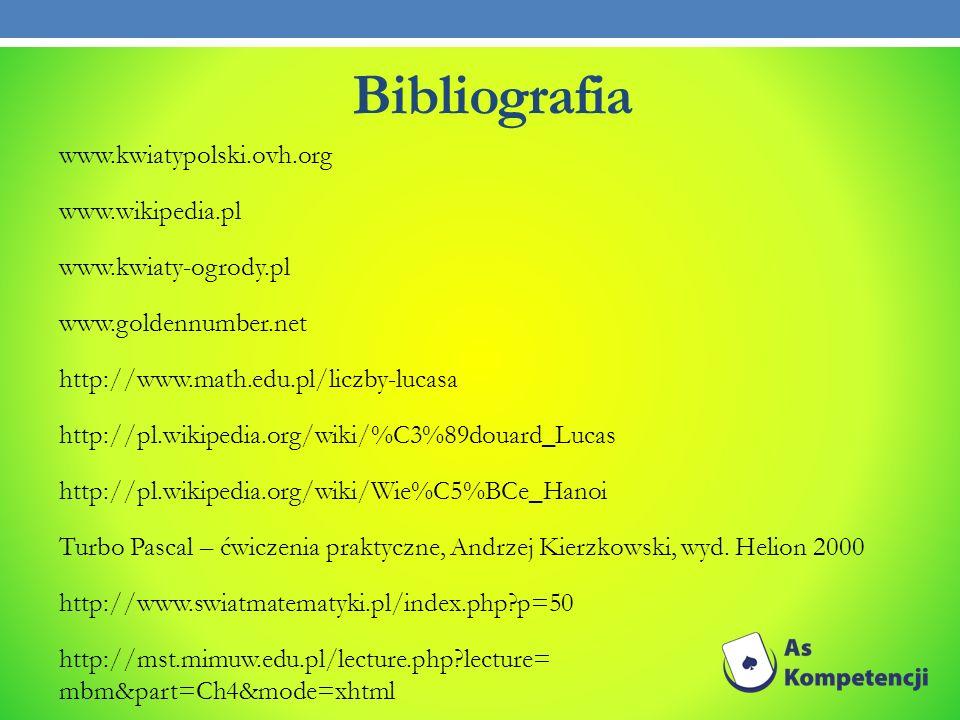 Bibliografia www.kwiatypolski.ovh.org www.wikipedia.pl www.kwiaty-ogrody.pl www.goldennumber.net http://www.math.edu.pl/liczby-lucasa http://pl.wikipe