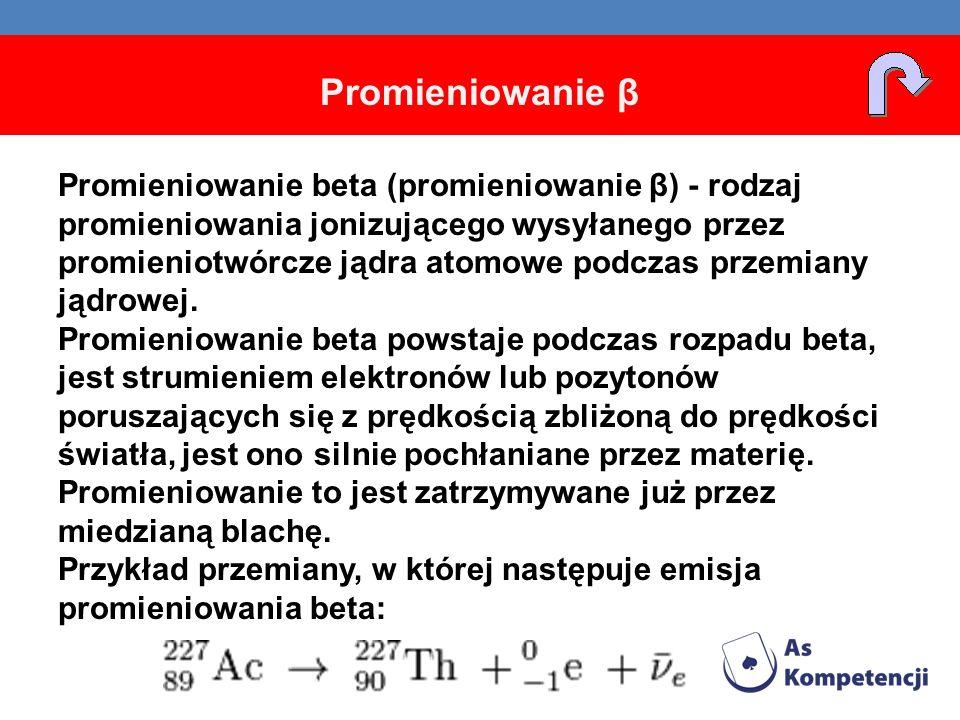 Promieniowanie β Promieniowanie beta (promieniowanie β) - rodzaj promieniowania jonizującego wysyłanego przez promieniotwórcze jądra atomowe podczas p