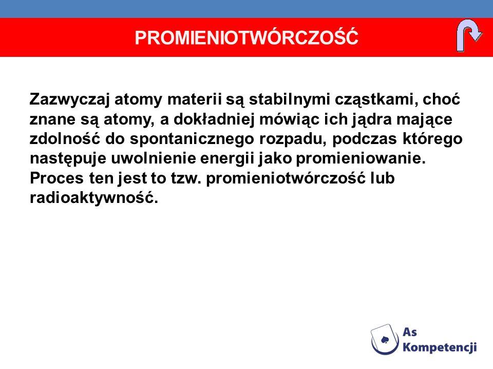 Przykład: Ogólnie: Promieniowanie Podczas tej przemiany 1 proton przemienia się na 1 neutron, 1 pozyton (antyelektron) i 1 neutrino elektronowe.