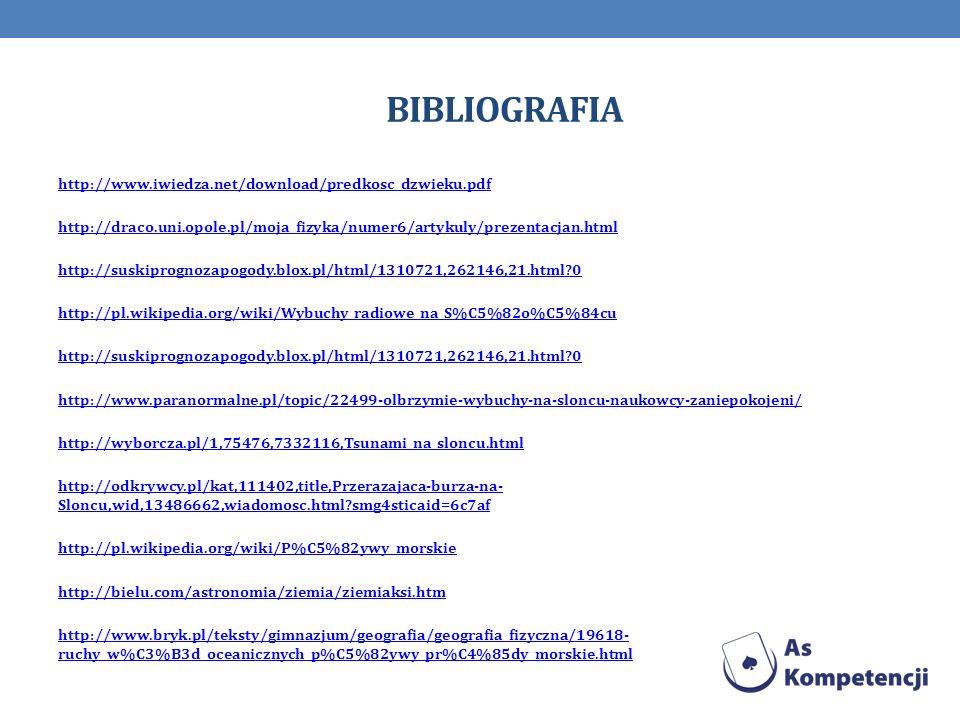 BIBLIOGRAFIA http://www.iwiedza.net/download/predkosc_dzwieku.pdf http://draco.uni.opole.pl/moja_fizyka/numer6/artykuly/prezentacjan.html http://suski