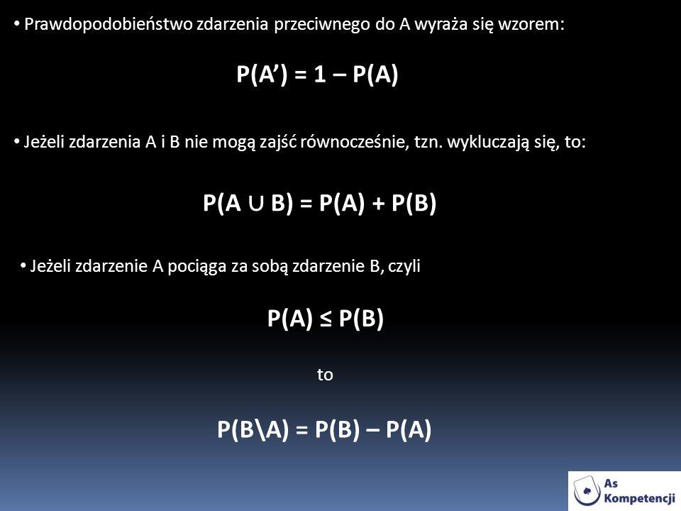 Prawdopodobieństwo zdarzenia przeciwnego do A wyraża się wzorem: Jeżeli zdarzenia A i B nie mogą zajść równocześnie, tzn.
