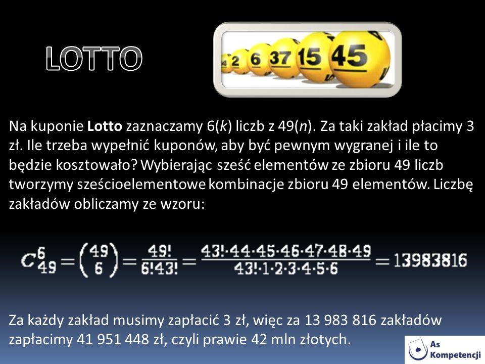 Na kuponie Lotto zaznaczamy 6(k) liczb z 49(n).Za taki zakład płacimy 3 zł.