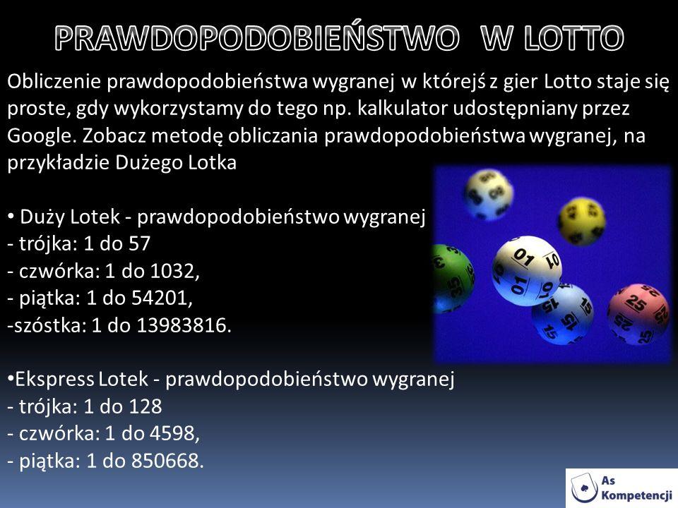 Obliczenie prawdopodobieństwa wygranej w którejś z gier Lotto staje się proste, gdy wykorzystamy do tego np.