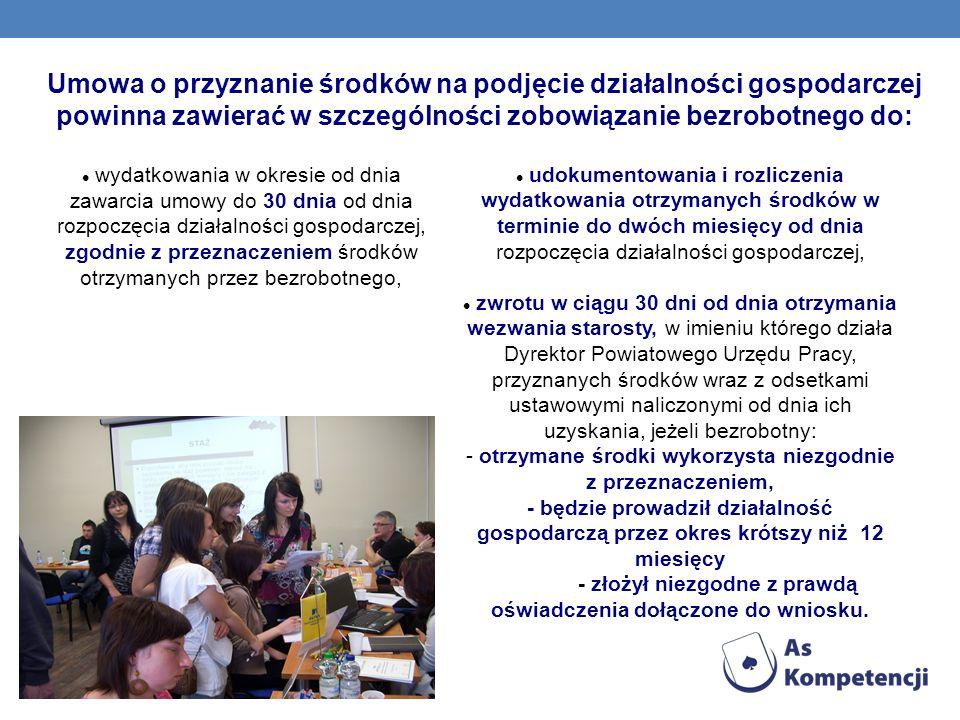 Umowa o przyznanie środków na podjęcie działalności gospodarczej powinna zawierać w szczególności zobowiązanie bezrobotnego do: wydatkowania w okresie