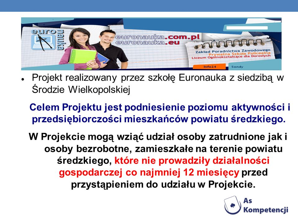 Projekt realizowany przez szkołę Euronauka z siedzibą w Środzie Wielkopolskiej Celem Projektu jest podniesienie poziomu aktywności i przedsiębiorczośc