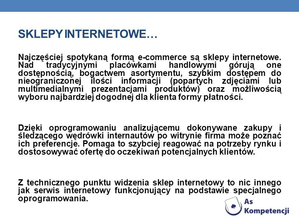 SKLEPY INTERNETOWE… Najczęściej spotykaną formą e-commerce są sklepy internetowe. Nad tradycyjnymi placówkami handlowymi górują one dostępnością, boga