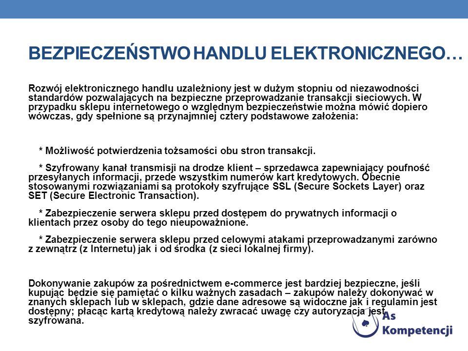BEZPIECZEŃSTWO HANDLU ELEKTRONICZNEGO… Rozwój elektronicznego handlu uzależniony jest w dużym stopniu od niezawodności standardów pozwalających na bez