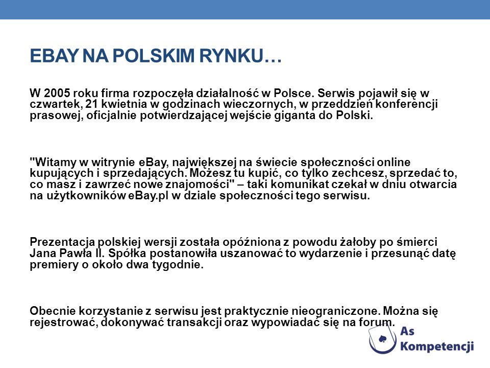 EBAY NA POLSKIM RYNKU… W 2005 roku firma rozpoczęła działalność w Polsce. Serwis pojawił się w czwartek, 21 kwietnia w godzinach wieczornych, w przedd