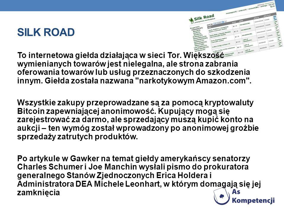 SILK ROAD To internetowa giełda działająca w sieci Tor. Większość wymienianych towarów jest nielegalna, ale strona zabrania oferowania towarów lub usł