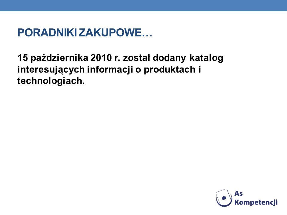 PORADNIKI ZAKUPOWE… 15 października 2010 r. został dodany katalog interesujących informacji o produktach i technologiach.