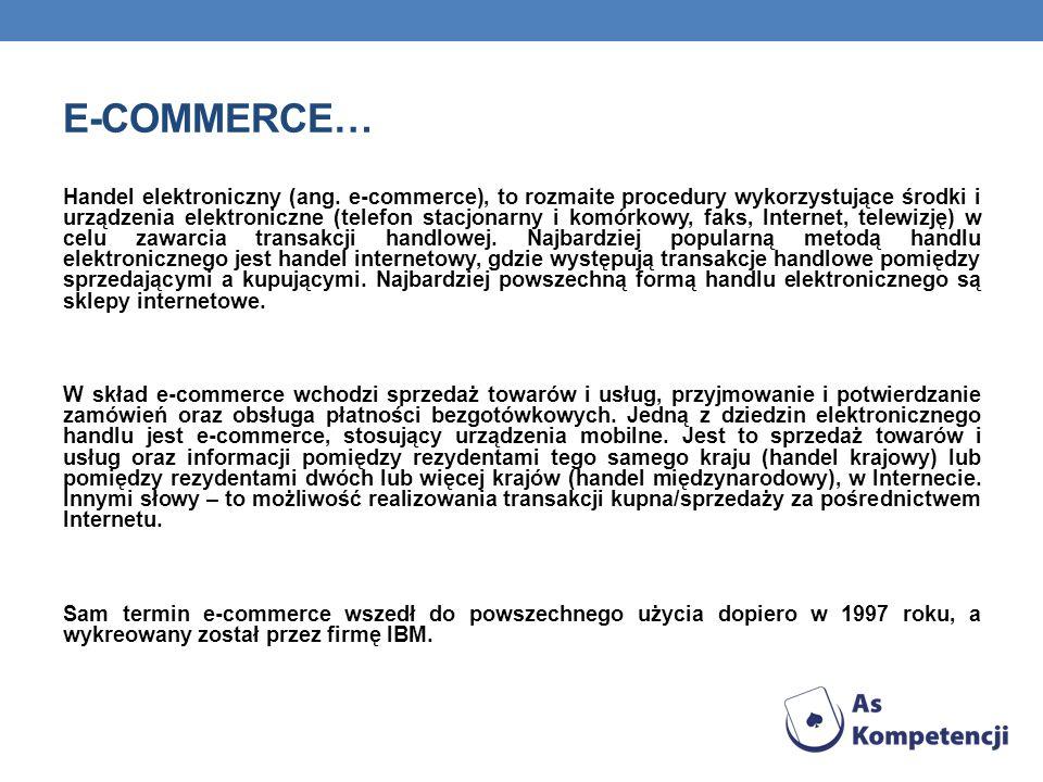 E-COMMERCE… Handel elektroniczny (ang. e-commerce), to rozmaite procedury wykorzystujące środki i urządzenia elektroniczne (telefon stacjonarny i komó