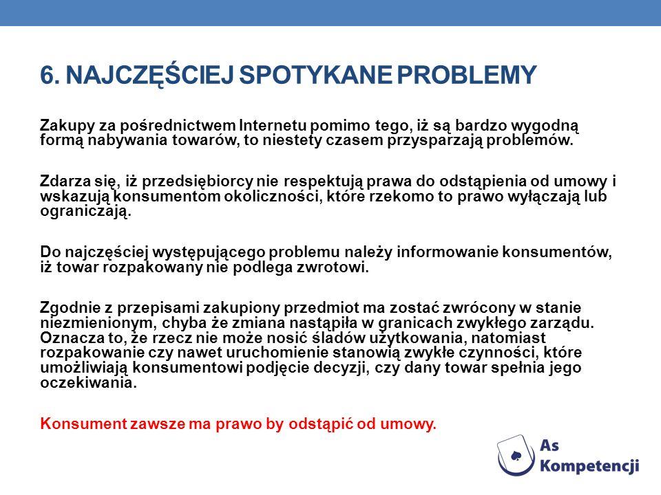 6. NAJCZĘŚCIEJ SPOTYKANE PROBLEMY Zakupy za pośrednictwem Internetu pomimo tego, iż są bardzo wygodną formą nabywania towarów, to niestety czasem przy