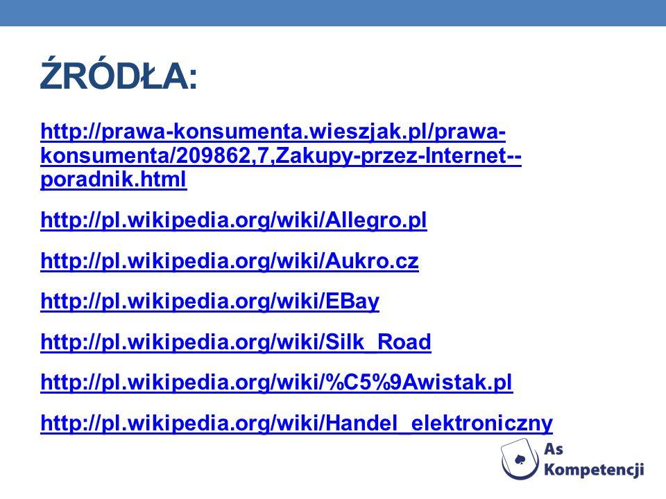 ŹRÓDŁA: http://prawa-konsumenta.wieszjak.pl/prawa- konsumenta/209862,7,Zakupy-przez-Internet-- poradnik.html http://pl.wikipedia.org/wiki/Allegro.pl h