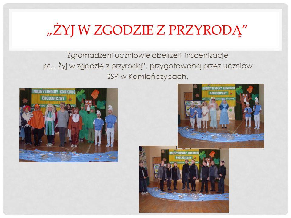 ŻYJ W ZGODZIE Z PRZYRODĄ Zgromadzeni uczniowie obejrzeli inscenizację pt. Żyj w zgodzie z przyrodą, przygotowaną przez uczniów SSP w Kamieńczycach.