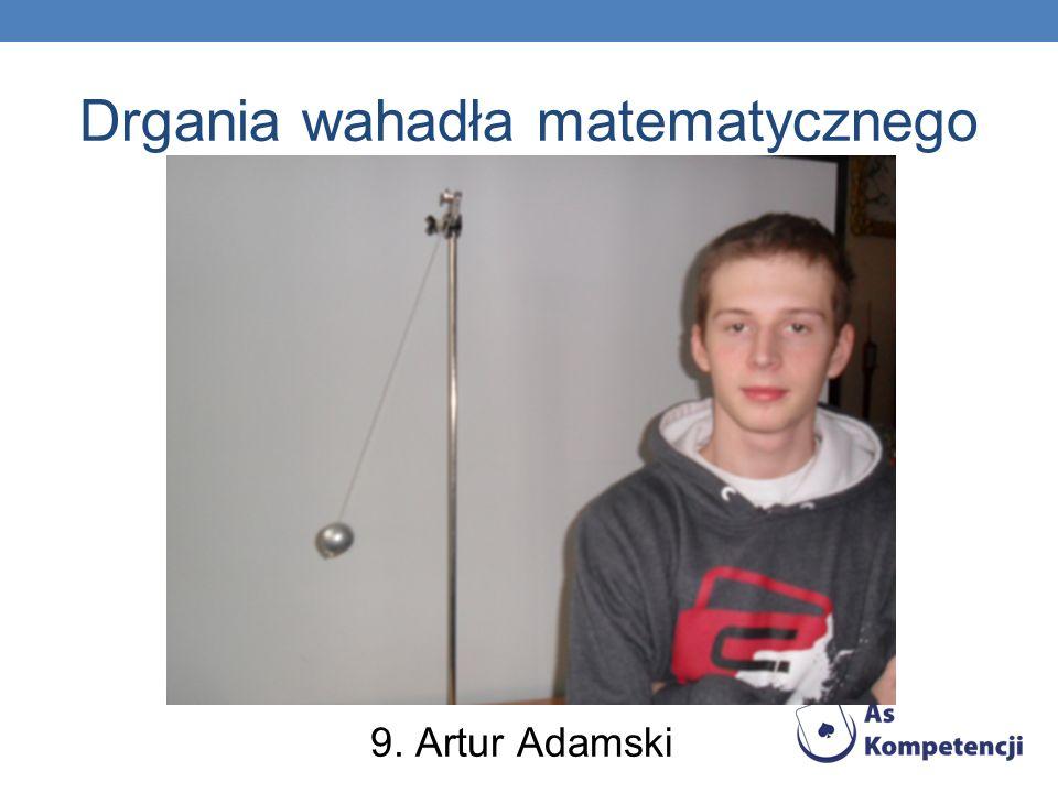 Drgania wahadła matematycznego 9. Artur Adamski