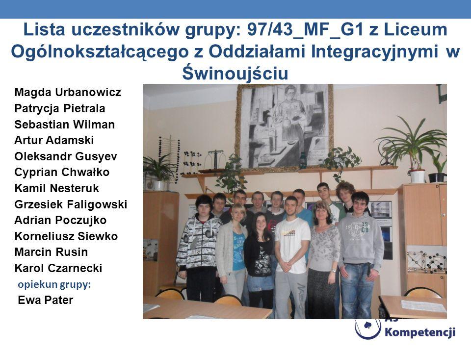 Lista uczestników grupy: 97/43_MF_G1 z Liceum Ogólnokształcącego z Oddziałami Integracyjnymi w Świnoujściu Magda Urbanowicz Patrycja Pietrala Sebastia