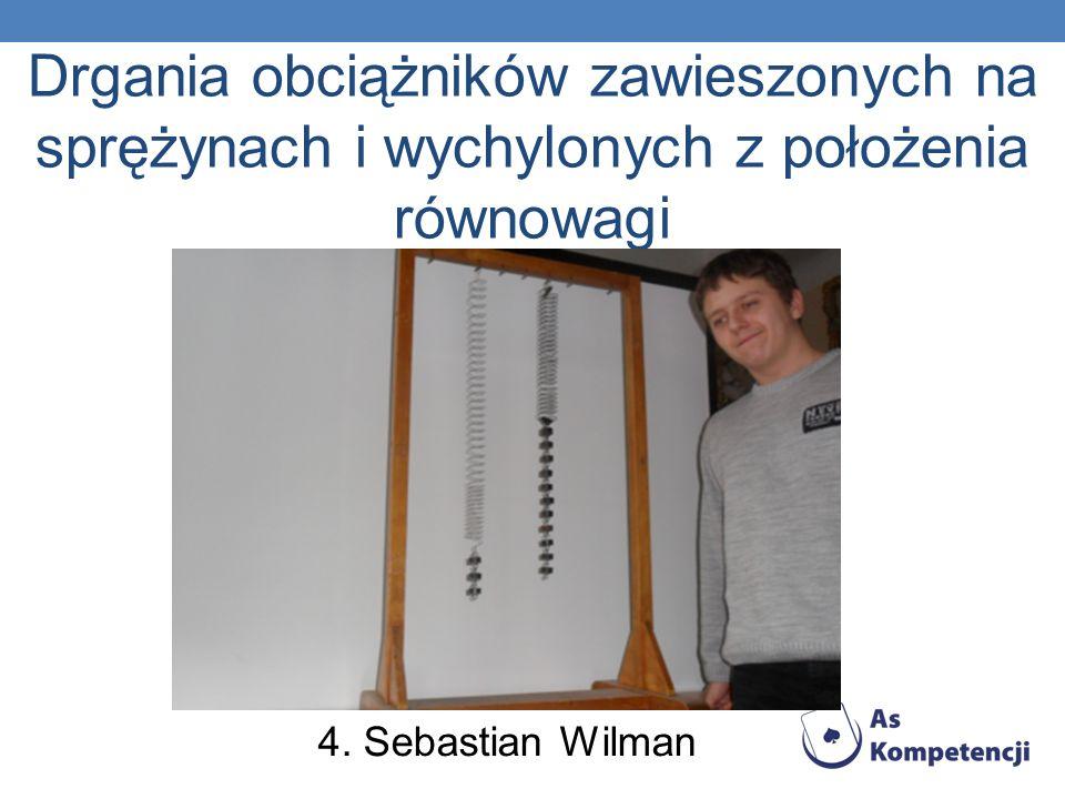 Drgania obciążników zawieszonych na sprężynach i wychylonych z położenia równowagi 4. Sebastian Wilman