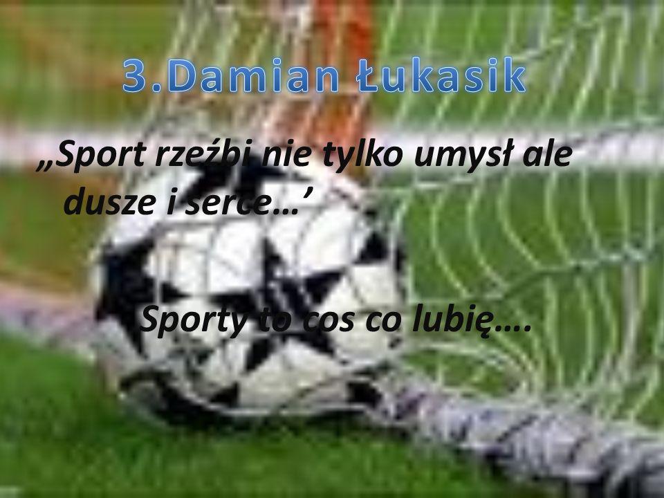 Sport rzeźbi nie tylko umysł ale dusze i serce… Sporty to cos co lubię….