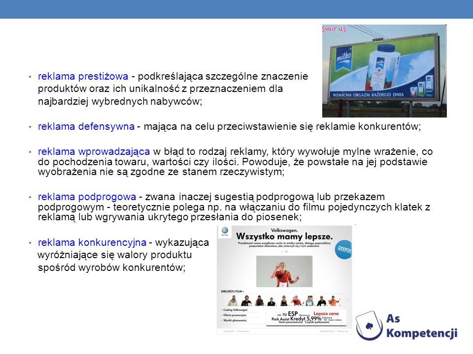 reklama prestiżowa - podkreślająca szczególne znaczenie produktów oraz ich unikalność z przeznaczeniem dla najbardziej wybrednych nabywców; reklama de