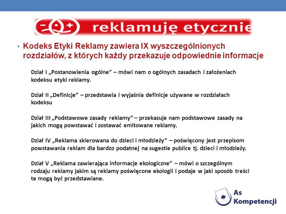 Kodeks Etyki Reklamy zawiera IX wyszczególnionych rozdziałów, z których każdy przekazuje odpowiednie informacje Dział I Postanowienia ogólne – mówi na
