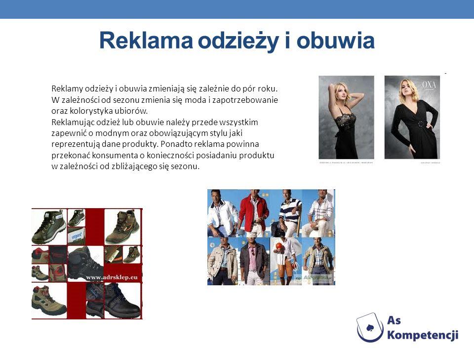 Reklama odzieży i obuwia Reklamy odzieży i obuwia zmieniają się zależnie do pór roku. W zależności od sezonu zmienia się moda i zapotrzebowanie oraz k