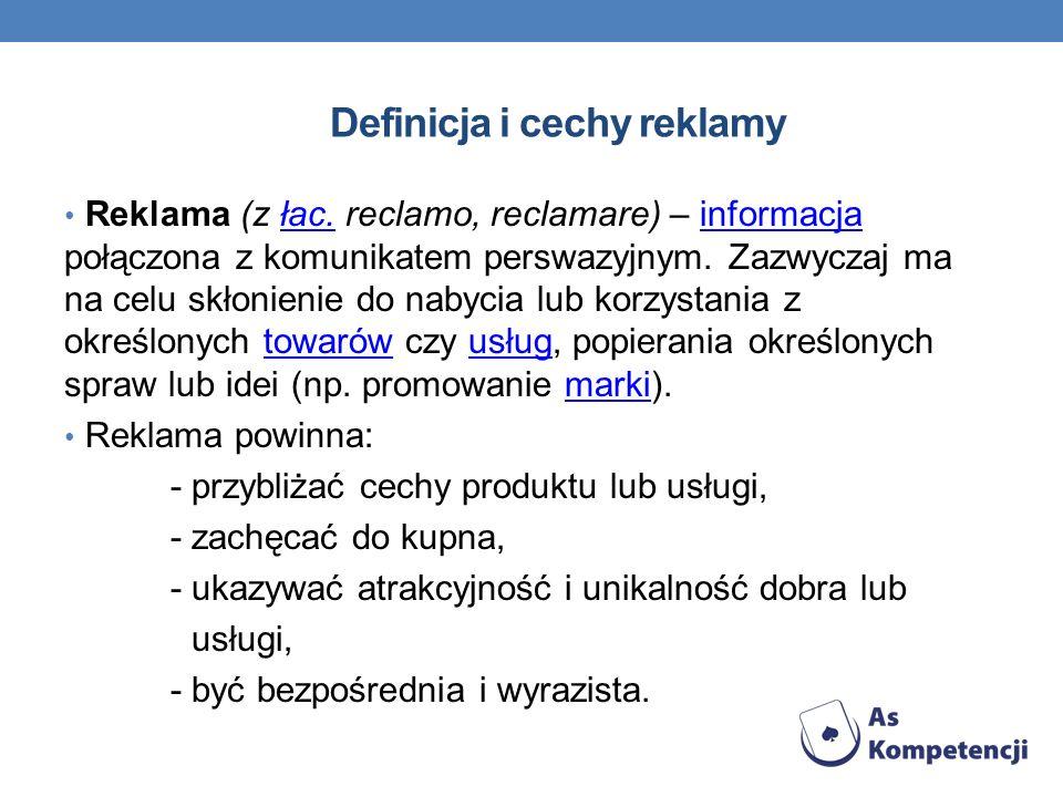 Definicja i cechy reklamy Reklama (z łac. reclamo, reclamare) – informacja połączona z komunikatem perswazyjnym. Zazwyczaj ma na celu skłonienie do na