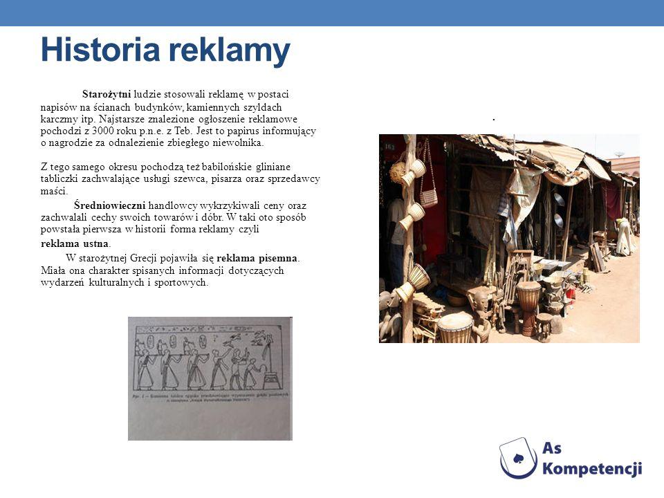 Historia reklamy Starożytni ludzie stosowali reklamę w postaci napisów na ścianach budynków, kamiennych szyldach karczmy itp. Najstarsze znalezione og