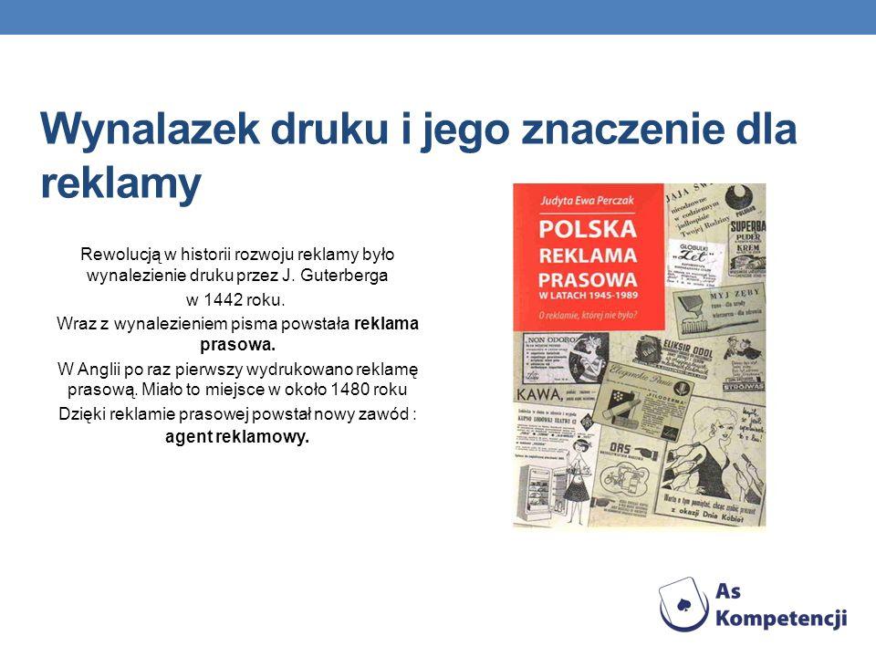 Wynalazek druku i jego znaczenie dla reklamy Rewolucją w historii rozwoju reklamy było wynalezienie druku przez J. Guterberga w 1442 roku. Wraz z wyna