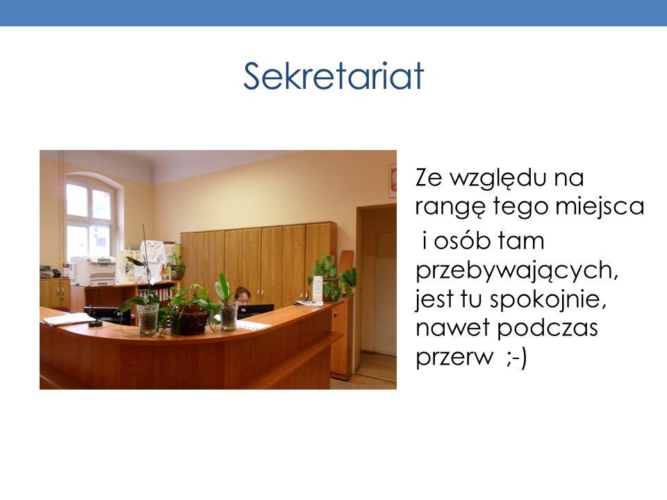 Sekretariat Ze względu na rangę tego miejsca i osób tam przebywających, jest tu spokojnie, nawet podczas przerw ;-)