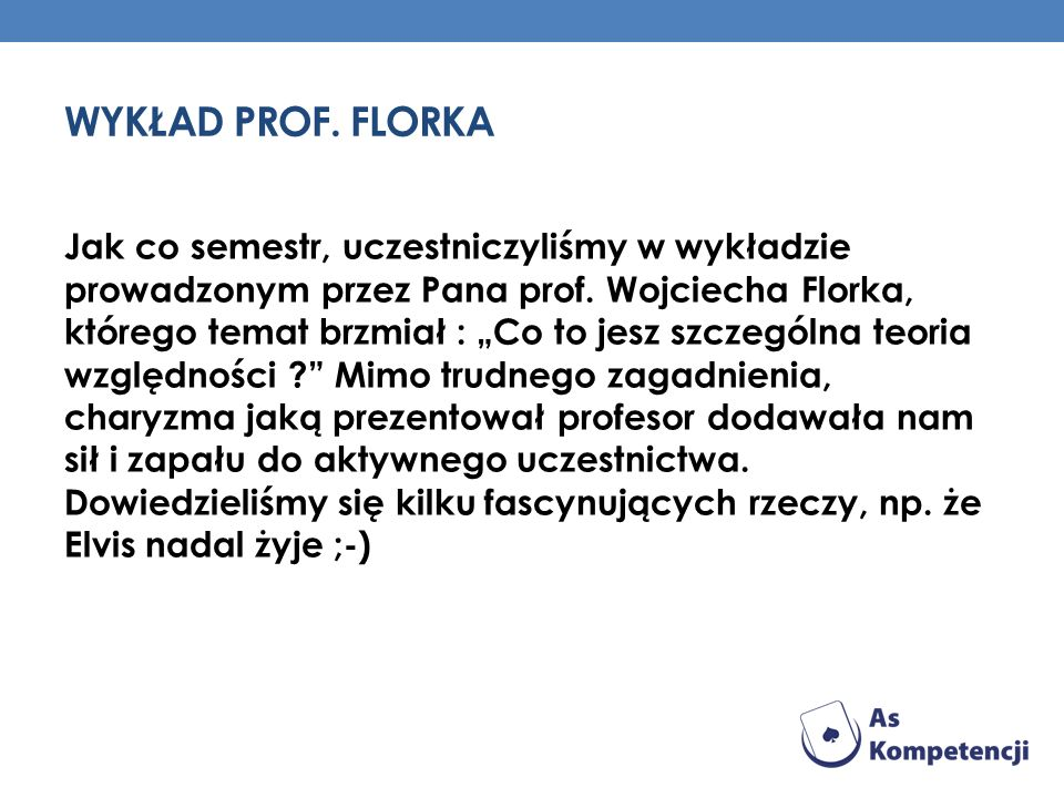 WYKŁAD PROF. FLORKA Jak co semestr, uczestniczyliśmy w wykładzie prowadzonym przez Pana prof. Wojciecha Florka, którego temat brzmiał : Co to jesz szc
