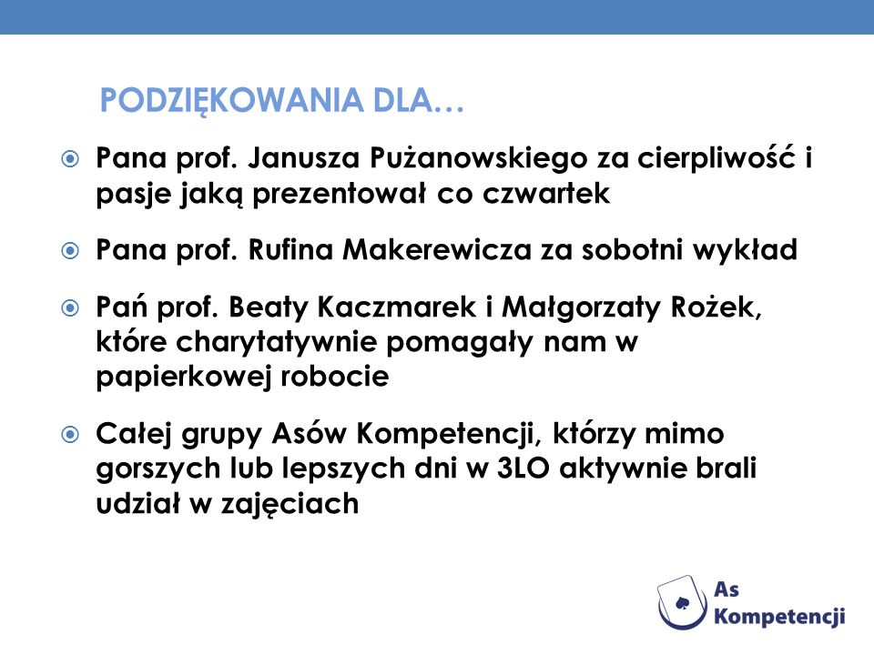 PODZIĘKOWANIA DLA… Pana prof. Janusza Pużanowskiego za cierpliwość i pasje jaką prezentował co czwartek Pana prof. Rufina Makerewicza za sobotni wykła