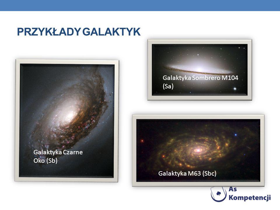 PRZYKŁADY GALAKTYK Galaktyka Czarne Oko (Sb) Galaktyka Sombrero M104 (Sa) Galaktyka M63 (Sbc)