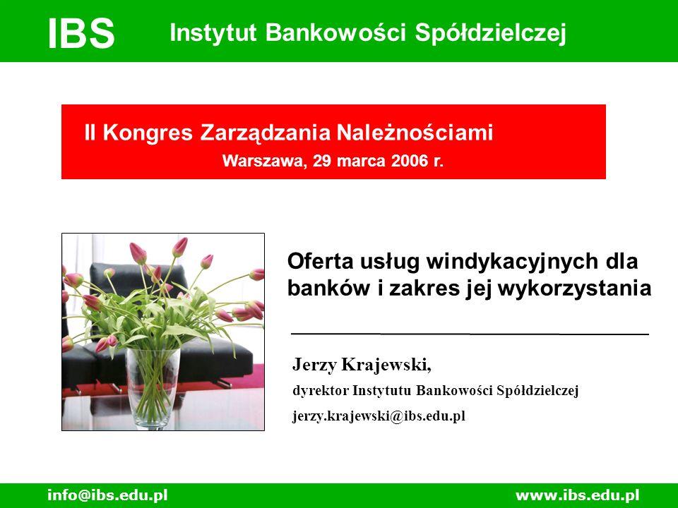 www.ibs.edu.plinfo@ibs.edu.pl IBS Instytut Bankowości Spółdzielczej II Kongres Zarządzania Należnościami Warszawa, 29 marca 2006 r.