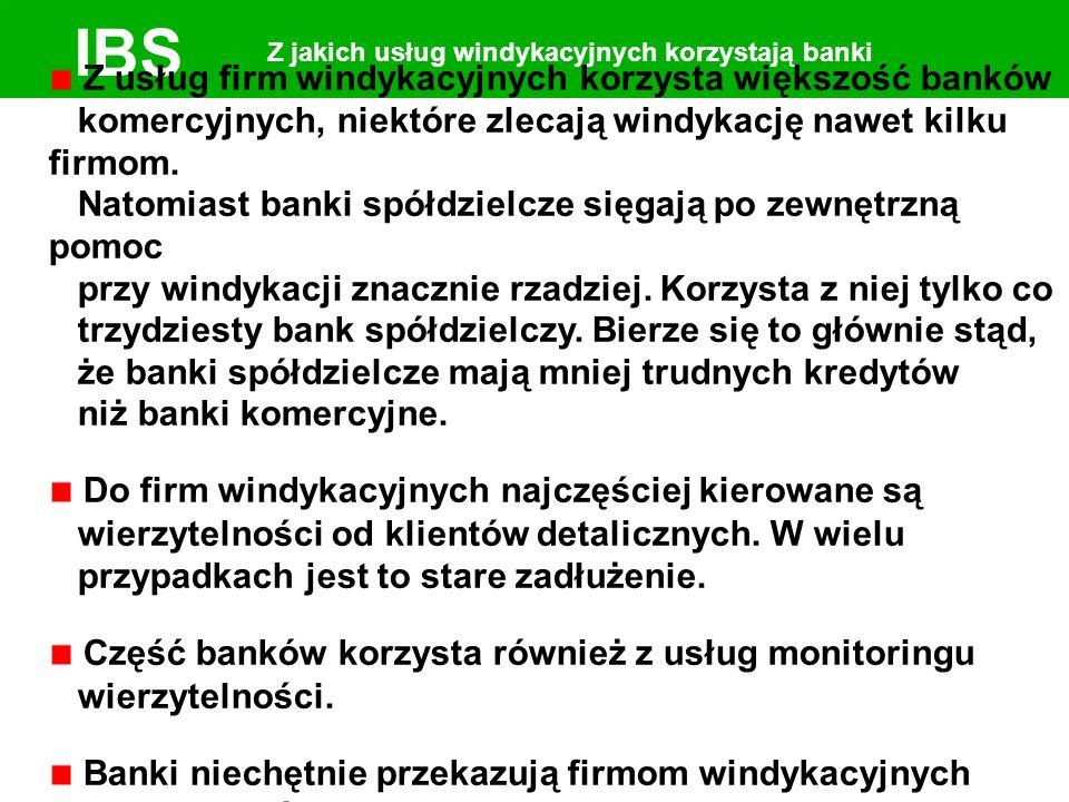 IBS Z jakich usług windykacyjnych korzystają banki Z usług firm windykacyjnych korzysta większość banków komercyjnych, niektóre zlecają windykację nawet kilku firmom.
