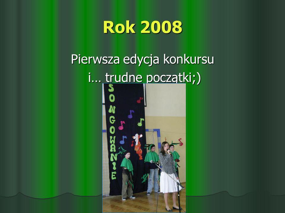 Rok 2008 Pierwsza edycja konkursu i… trudne początki;) i… trudne początki;)