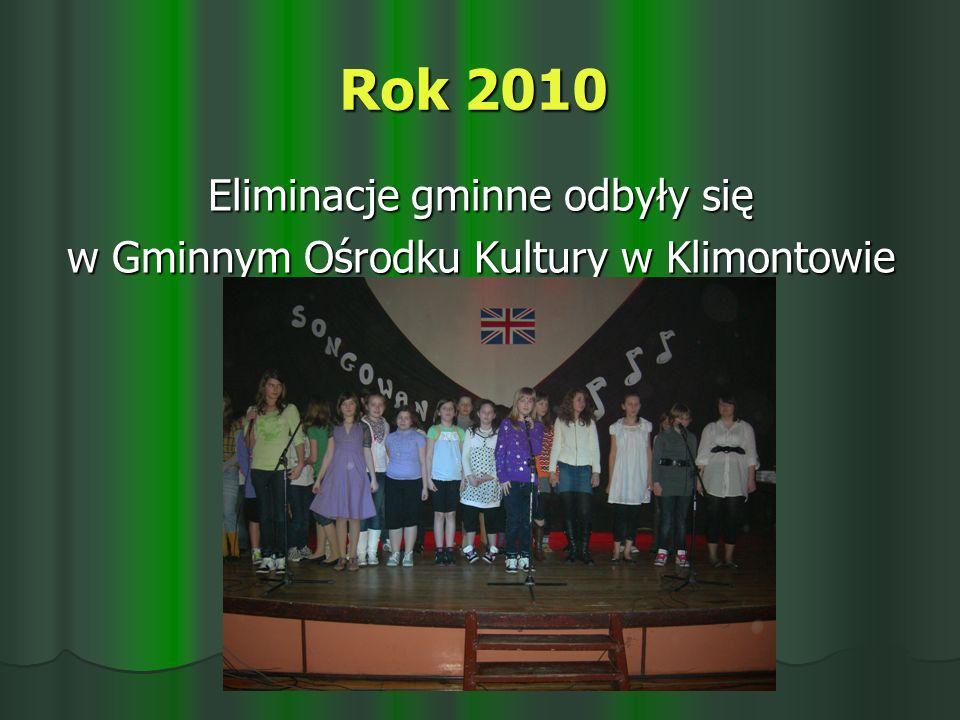 Rok 2010 Eliminacje gminne odbyły się w Gminnym Ośrodku Kultury w Klimontowie