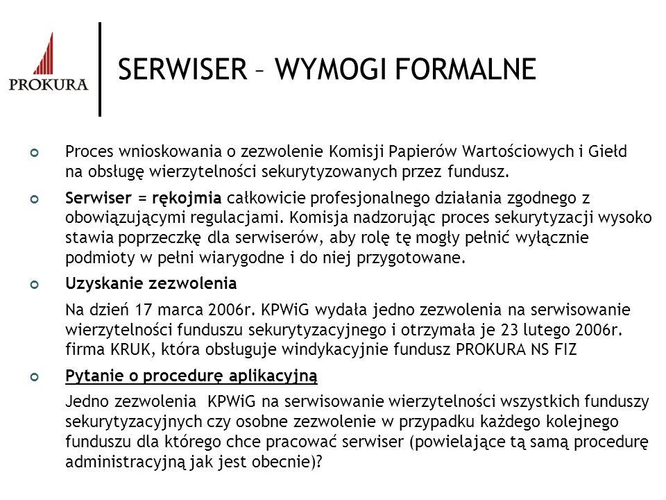 SERWISER – WYMOGI FORMALNE Proces wnioskowania o zezwolenie Komisji Papierów Wartościowych i Giełd na obsługę wierzytelności sekurytyzowanych przez fu
