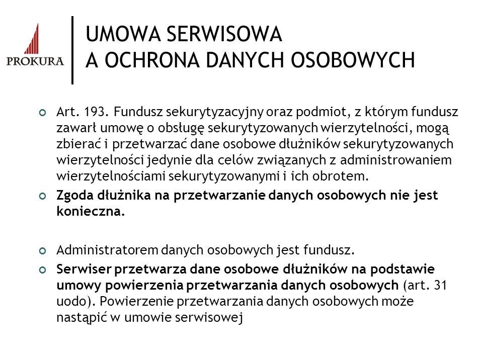 UMOWA SERWISOWA A OCHRONA DANYCH OSOBOWYCH Art. 193. Fundusz sekurytyzacyjny oraz podmiot, z którym fundusz zawarł umowę o obsługę sekurytyzowanych wi
