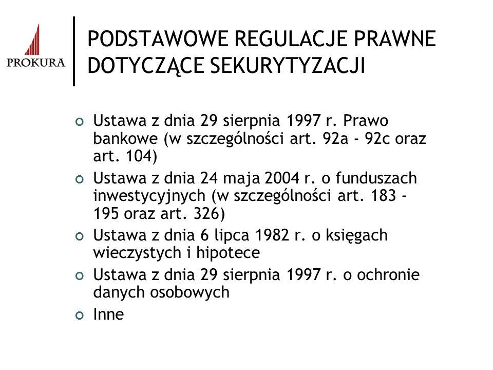 PODSTAWOWE REGULACJE PRAWNE DOTYCZĄCE SEKURYTYZACJI Ustawa z dnia 29 sierpnia 1997 r. Prawo bankowe (w szczególności art. 92a - 92c oraz art. 104) Ust