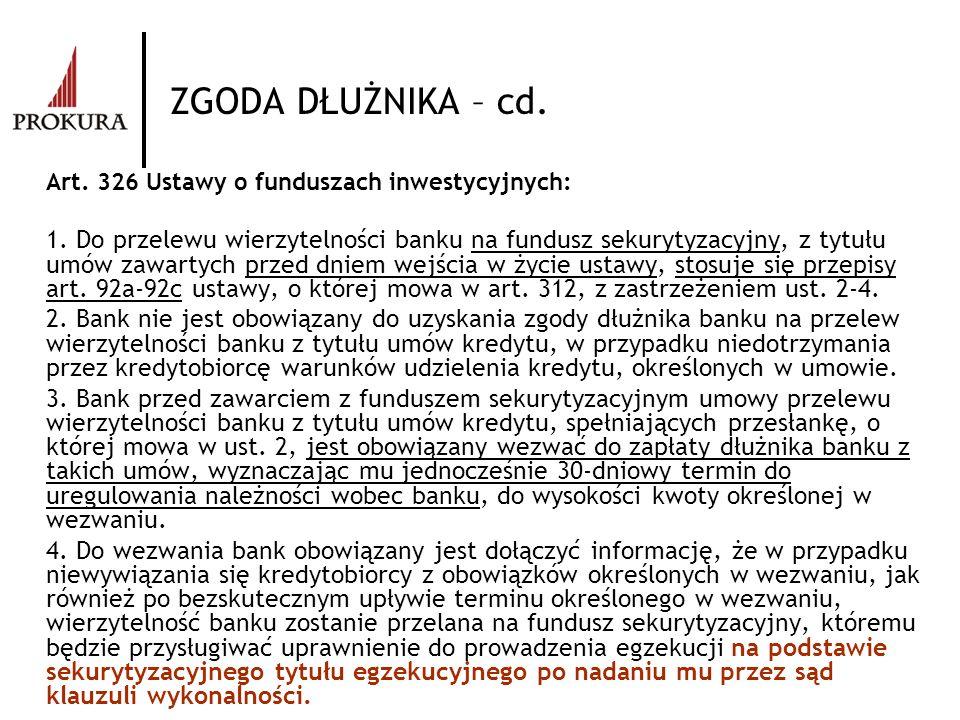 ZGODA DŁUŻNIKA – cd. Art. 326 Ustawy o funduszach inwestycyjnych: 1. Do przelewu wierzytelności banku na fundusz sekurytyzacyjny, z tytułu umów zawart