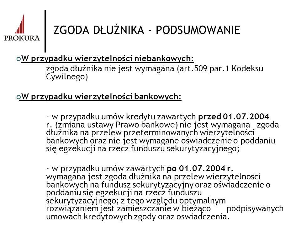 ZGODA DŁUŻNIKA - PODSUMOWANIE W przypadku wierzytelności niebankowych: zgoda dłużnika nie jest wymagana (art.509 par.1 Kodeksu Cywilnego) W przypadku