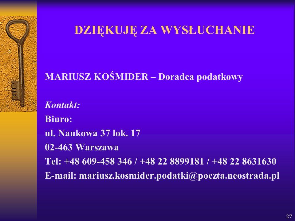 27 DZIĘKUJĘ ZA WYSŁUCHANIE MARIUSZ KOŚMIDER – Doradca podatkowy Kontakt: Biuro: ul. Naukowa 37 lok. 17 02-463 Warszawa Tel: +48 609-458 346 / +48 22 8