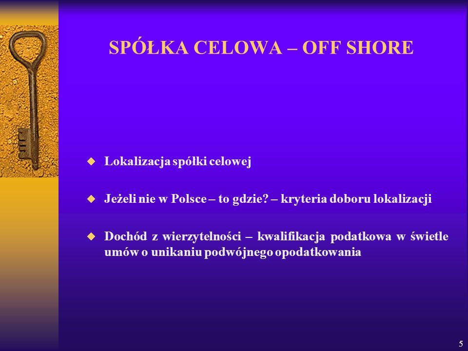 5 SPÓŁKA CELOWA – OFF SHORE Lokalizacja spółki celowej Jeżeli nie w Polsce – to gdzie? – kryteria doboru lokalizacji Dochód z wierzytelności – kwalifi