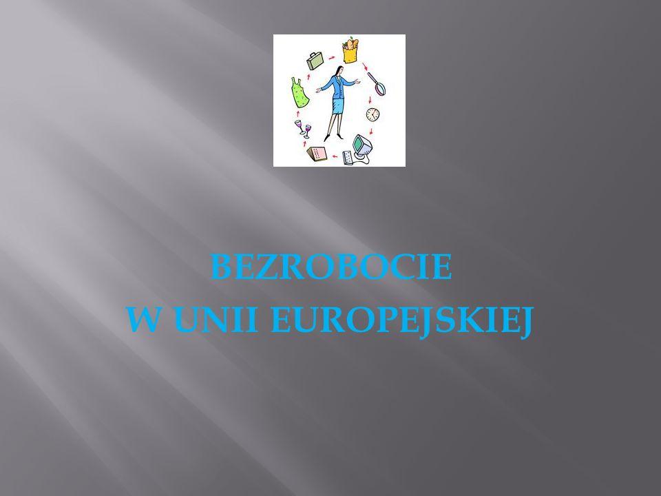 BEZROBOCIE W UNII EUROPEJSKIEJ