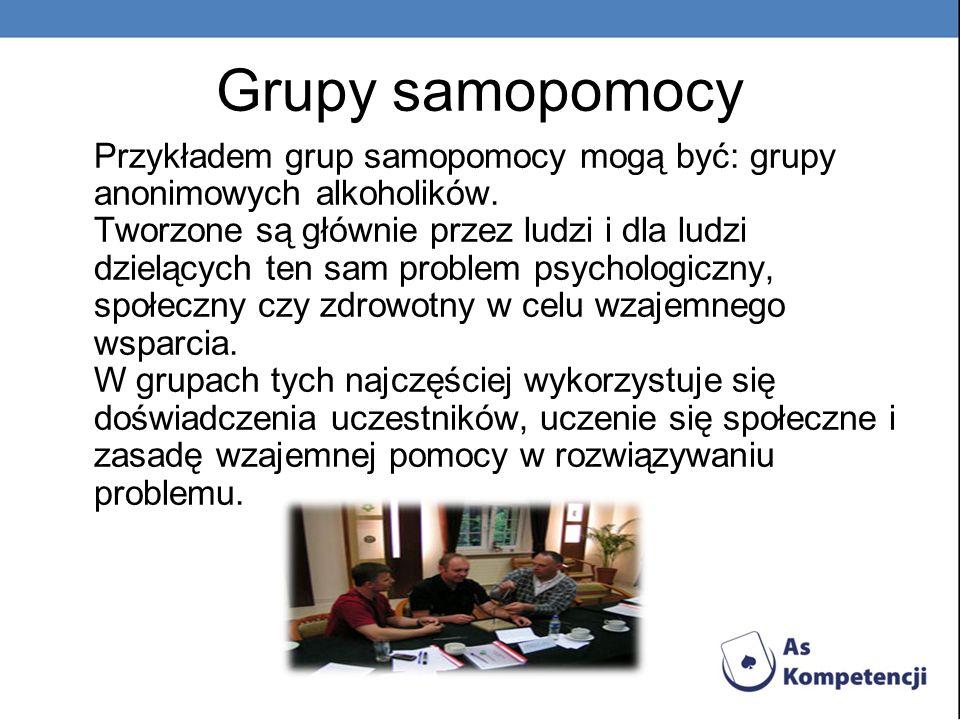Grupy samopomocy Przykładem grup samopomocy mogą być: grupy anonimowych alkoholików. Tworzone są głównie przez ludzi i dla ludzi dzielących ten sam pr